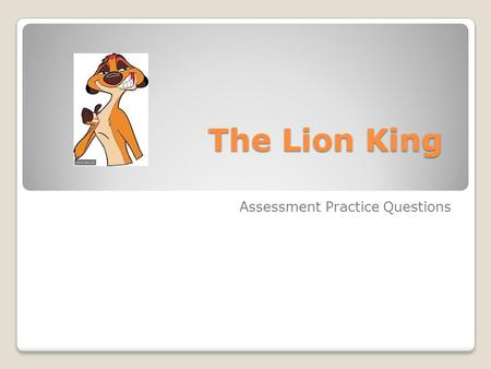 The Lion King Assessment Practice Questions. What feature of Scar's character makes him central to the conflict of the plot? A) his big heart B) his sly.