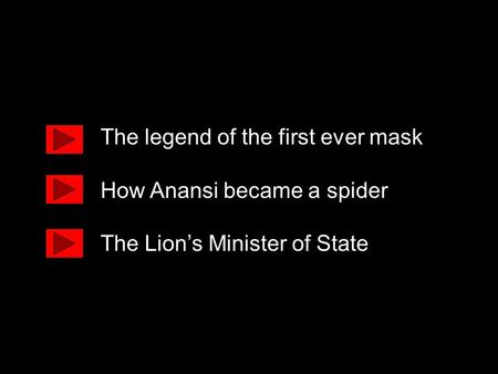 The legend of the first ever mask How Anansi became a spider The Lion's Minister of State.