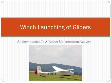 An Introduction To A Rather Un-American Activity Winch Launching of Gliders.