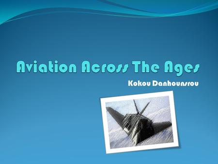 Kokou Danhounsrou. This Presentation is about understanding and learning about the Aviation history, which will cover different part of the U.S Aviation.