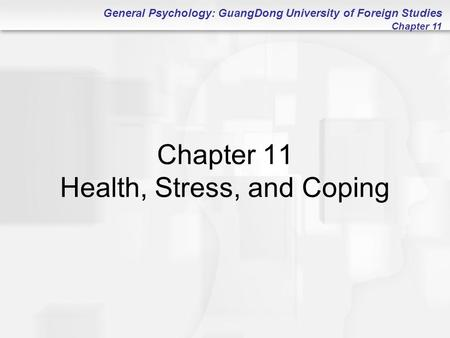 General Psychology: GuangDong University of Foreign Studies Chapter 11 Chapter 11 Health, Stress, and Coping.