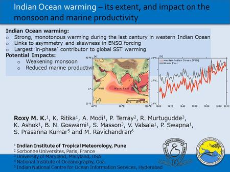 Indian Ocean warming – its extent, and impact on the monsoon and marine productivity Roxy M. K. 1, K. Ritika 1, A. Modi 1, P. Terray 2, R. Murtugudde 3,
