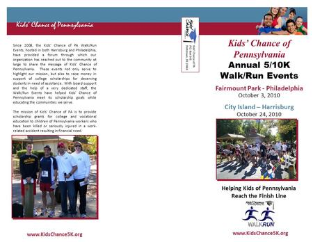 Since 2008, the Kids' Chance of PA Walk/Run Events, hosted in both Harrisburg and Philadelphia, have provided a forum through which our organization has.