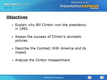 Section 2 The Clinton Presidency Explain why Bill Clinton won the presidency in 1992. Assess the success of Clinton's domestic policies. Describe the Contract.