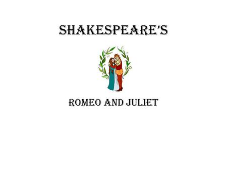 Shakespeare's Romeo and Juliet. Shakespeare Background Born 1564 Educated at Stratford Grammar School Parents John, a glove maker, and Mary (Arden) Married.