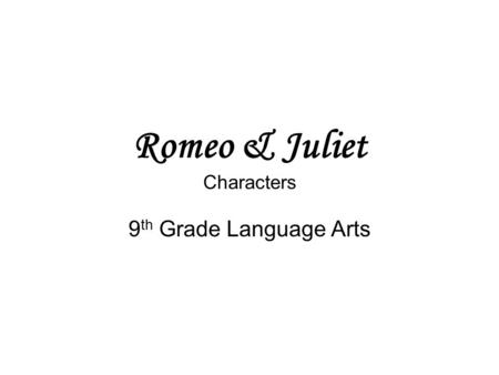 Romeo & Juliet Characters 9 th Grade Language Arts.