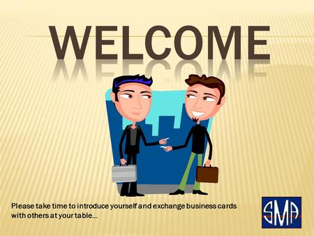 Please take time to introduce yourself and exchange business cards with others at your table…