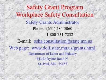 Safety Grant Program Workplace Safety Consultation Safety Grants Administrator Phone: (651) 284-5060 1-800-731-7232 1-800-731-7232