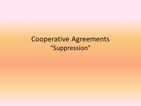 "Cooperative Agreements ""Suppression"". What's that Document? Cooperative Agreement Cooperative Fire Protection Agreement Fire Protection Agreement Master."