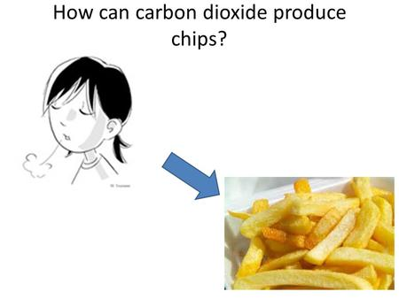 How can carbon dioxide produce chips?. What is happening here?