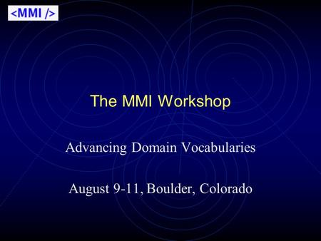 The MMI Workshop Advancing Domain Vocabularies August 9-11, Boulder, Colorado.