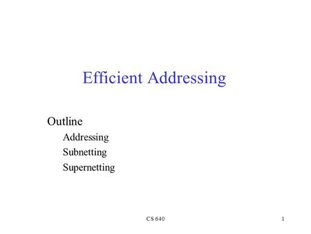 CS 6401 Efficient Addressing Outline Addressing Subnetting Supernetting.