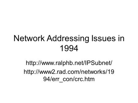 Network Addressing Issues in 1994   94/err_con/crc.htm.