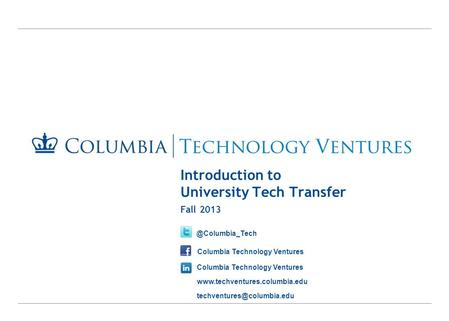 Introduction to University Tech Transfer Fall Columbia Technology Ventures
