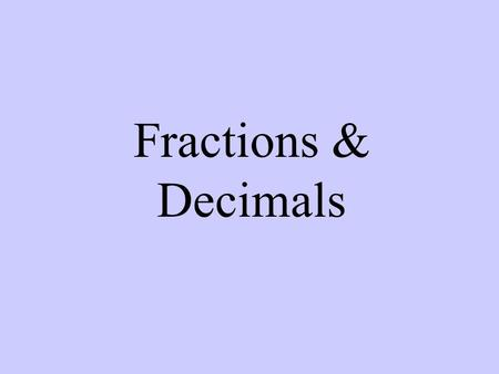 Fractions & Decimals. 4.N.3 Demonstrate an understanding of fractions as parts of unit wholes, as parts of a collection, and as locations on the number.