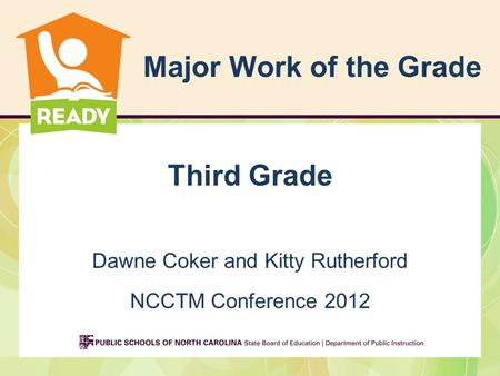 Major Work of the Grade Third Grade Dawne Coker and Kitty Rutherford NCCTM Conference 2012.