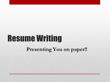 Resume Writing Presenting You on paper!!. People skim resumes! Time and money are valuable and in short supply Your resume may only get looked at for.