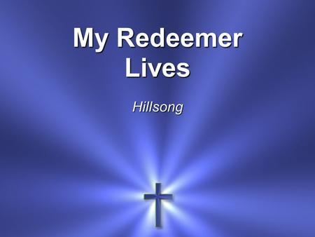 My Redeemer LivesHillsong. I know He rescued my soul His blood has covered my sin I believe.