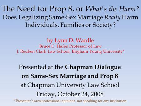 Presented at the Chapman Dialogue on Same-Sex <strong>Marriage</strong> and Prop 8 at Chapman University <strong>Law</strong> School Friday, October 24, 2008 * Presenter's own professional.