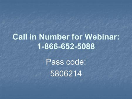 Call in Number for Webinar: 1-866-652-5088 Pass code: 5806214.
