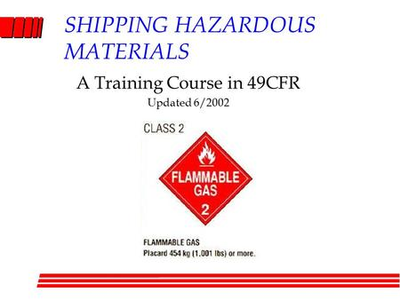 SHIPPING HAZARDOUS MATERIALS A Training Course in 49CFR Updated 6/2002.