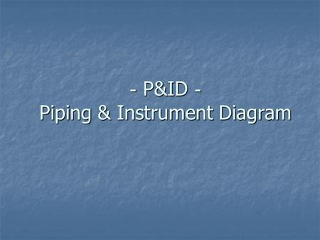 - P&ID - Piping & Instrument Diagram. What is P&ID Basic Engineering document Basic Engineering document Indicating -Process Requirement -Equipment in.