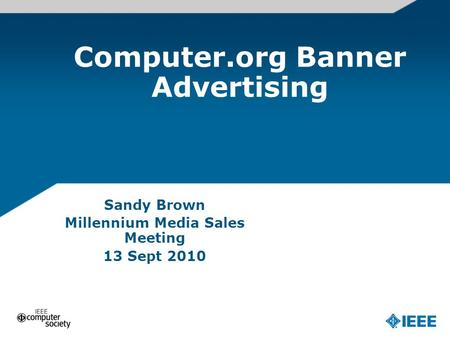 Computer.org Banner Advertising Sandy Brown Millennium Media Sales Meeting 13 Sept 2010.