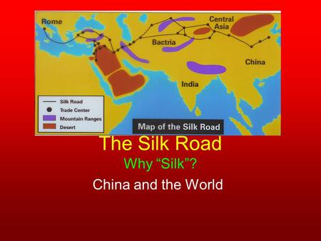"The Silk Road Why ""Silk""? China and the World. The silkworm is a catapillar from a moth. This one is known as, ""The silkworm of the Mulberry tree. A Mulberry."