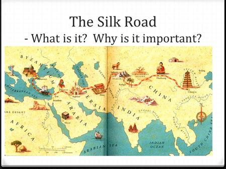 The Silk Road - What is it? Why is it important?