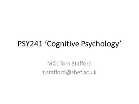 PSY241 'Cognitive Psychology' MO: Tom Stafford