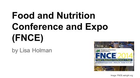 Food and Nutrition Conference and Expo (FNCE) by Lisa Holman Image: FNCE.eatright.org.