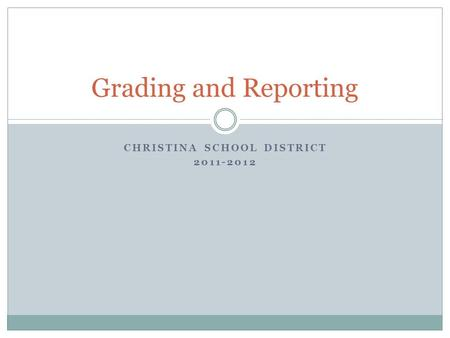 CHRISTINA SCHOOL DISTRICT 2011-2012 Grading and Reporting.