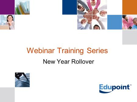 Webinar Training Series New Year Rollover. Agenda Introduction/Purpose Documentation Planning & Preparation Configuring Option Sets Processing New Year.