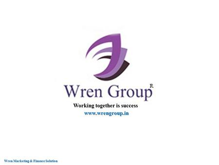 Working together is success www.wrengroup.in Wren Marketing & Finance Solution.