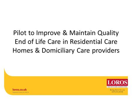 Pilot to Improve & Maintain Quality End of Life Care in Residential Care Homes & Domiciliary Care providers.