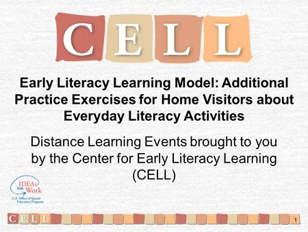 Early Literacy Learning Model: Additional Practice Exercises for Home Visitors about Everyday Literacy Activities Distance Learning Events brought to you.