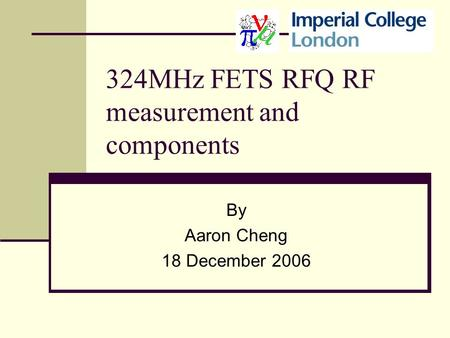 324MHz FETS RFQ RF measurement and components By Aaron Cheng 18 December 2006.