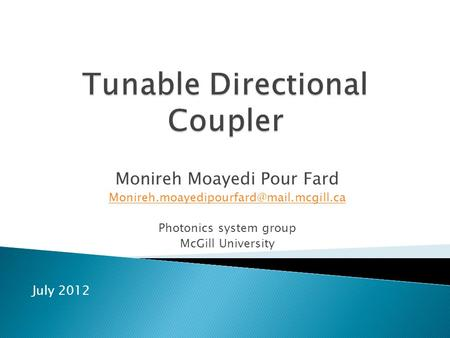 Monireh Moayedi Pour Fard Photonics system group McGill University July 2012.