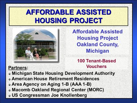 AFFORDABLE ASSISTED HOUSING PROJECT Affordable Assisted Housing Project Oakland County, Michigan Partners: Michigan State Housing Development Authority.