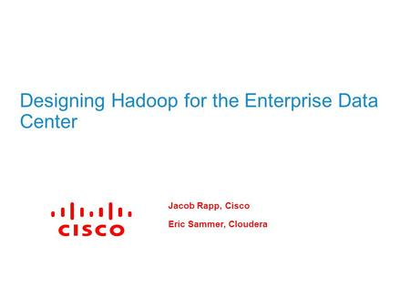 Designing Hadoop for the Enterprise Data Center