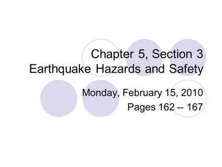 Chapter 5, Section 3 Earthquake Hazards and Safety Monday, February 15, 2010 Pages 162 -- 167.