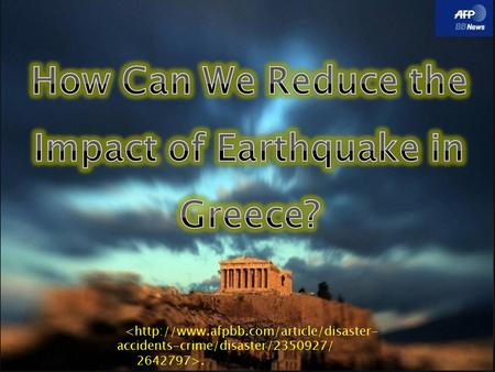 ..  Greece is a country with many Earthquakes  In the recent memory, there were magnitude 6.5 earthquake on 8th of June, 2009.