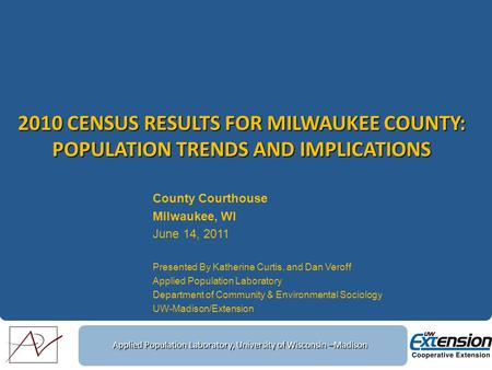Applied Population Laboratory, University of Wisconsin –Madison 2010 CENSUS RESULTS FOR MILWAUKEE COUNTY: POPULATION TRENDS AND IMPLICATIONS County Courthouse.