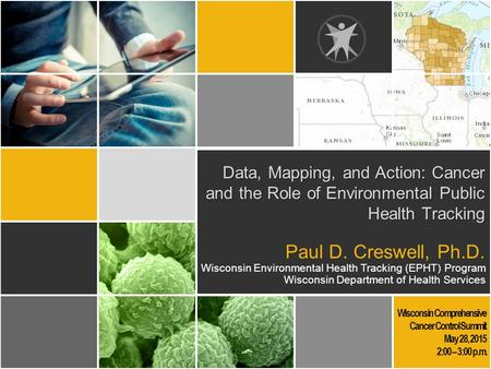 Data, Mapping, and Action: Cancer and the Role of Environmental Public Health Tracking Wisconsin Comprehensive Cancer Control Summit May 28, 2015 2:00.