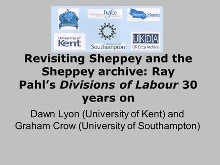 Revisiting Sheppey and the Sheppey archive: Ray Pahl's Divisions of Labour 30 years on Dawn Lyon (University of Kent) and Graham Crow (University of Southampton)