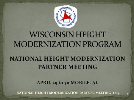 NATIONAL HEIGHT MODERNIZATION PARTNER MEETING APRIL 29 to 30 MOBILE, AL 1 NATIONAL HEIGHT MODERNIZATION PARTNER MEETING 2014.