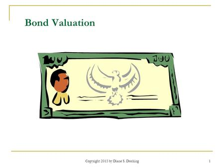 Copyright 2015 by Diane S. Docking 1 Bond Valuation.