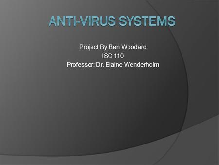 Project By Ben Woodard ISC 110 Professor: Dr. Elaine Wenderholm.