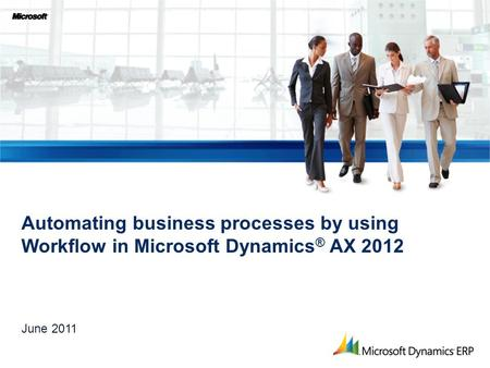 Automating business processes by using Workflow in Microsoft Dynamics ® AX 2012 June 2011.