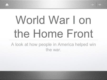 World War I on the Home Front A look at how people in America helped win the war.